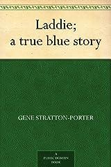 Laddie; a true blue story Kindle Edition