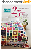 GRANNY SQUARE :How To Make 25+ Gorgeous And Easy Granny Square Patterns(One Day Crochet Projects For Beginners)(NEW AND UPDATED EDITION 2016) (English Edition)