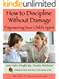 How to Discipline Without Damage: Empowering Your Child's Spirit (77 Ways to Parent Series)