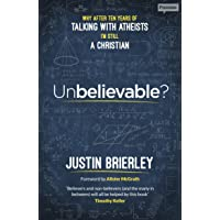 Unbelievable?: Why After Ten Years Of Talking With Atheists, I'm Still A Christian