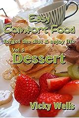 Easy Comfort Food (Vol 5) Dessert: forget the diet & enjoy life (Easy Comfort Food Series) Kindle Edition