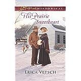 His Prairie Sweetheart (Love Inspired Historical)