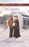 His Prairie Sweetheart (Love Inspired Historical)