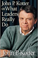 John P. Kotter on What Leaders Really Do (Harvard Business Review Book) Kindle Edition