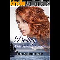 Destiny: Our Forever Love: The Larson Family Saga, Book 1
