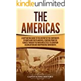 The Americas: A Captivating Guide to the History of the Continents of North and South America, Starting from the Olmecs throu