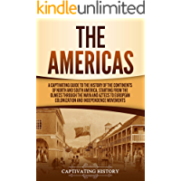 The Americas: A Captivating Guide to the History of the Continents of North and South America, Starting from the Olmecs…