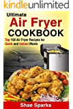 Air Fryer: Ultimate Air Fryer Cookbook - Top 150 Air Fryer Recipes for Quick and Instant Meals