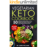 Vegetarian Keto Cookbook: 50 Delicious Secret Recipes to Lose Weight and Obtain A Splendid Long Lasting Physical Shape (INCLUDING 21 days meal plan) (English Edition)