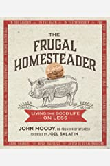 The Frugal Homesteader: Living the Good Life on Less Kindle Edition