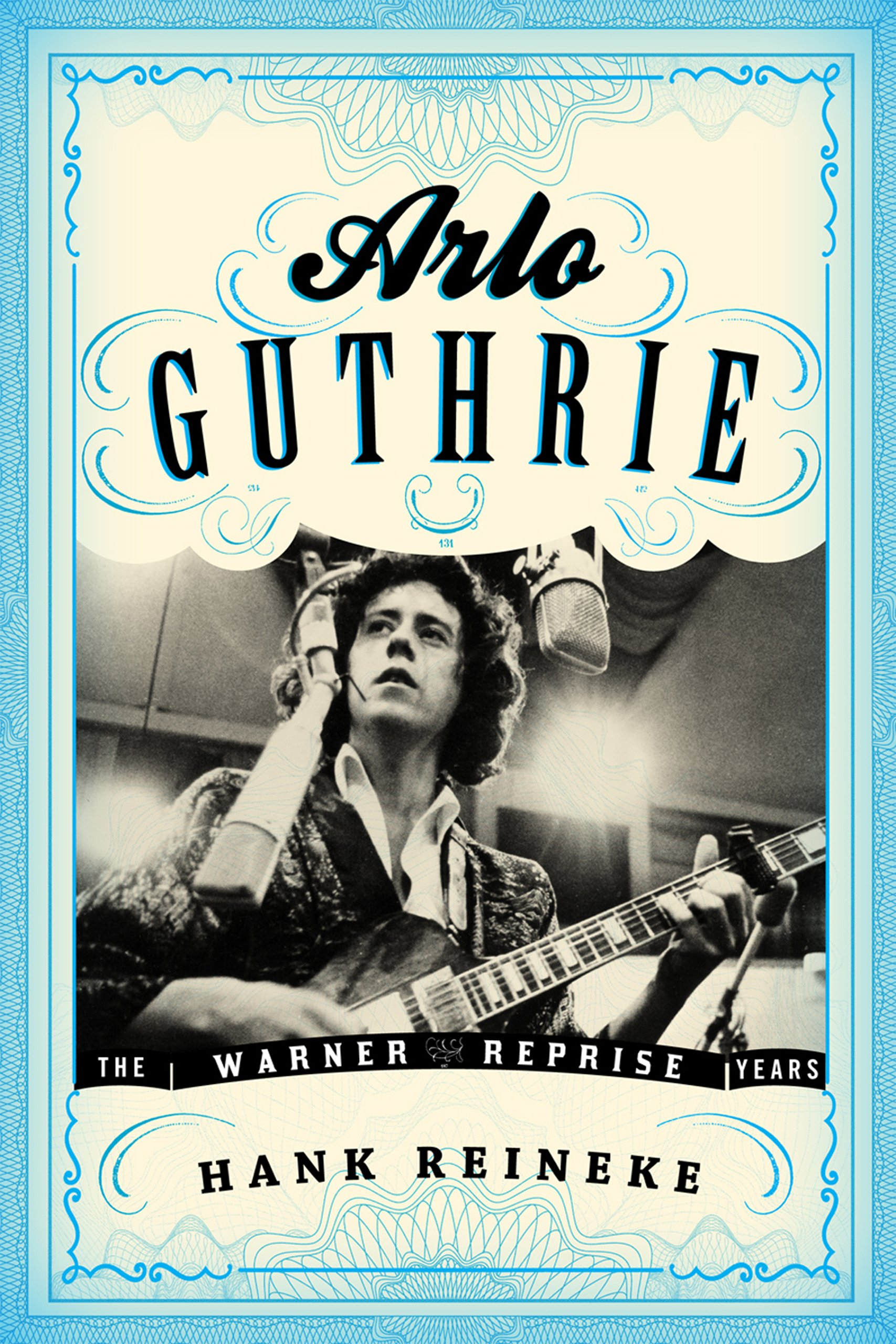 Arlo Guthrie: The Warner/Reprise Years (American Folk Music and Musicians Series)