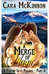 A Merge of Magic: Part Two (The Fay of Skye Book 0) Kindle Edition