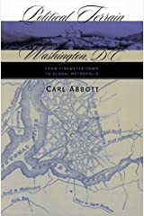 Political Terrain: Washington, D.C., from Tidewater Town to Global Metropolis Paperback