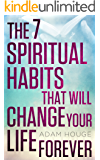 The 7 Spiritual Habits That Will Change Your Life Forever (English Edition)