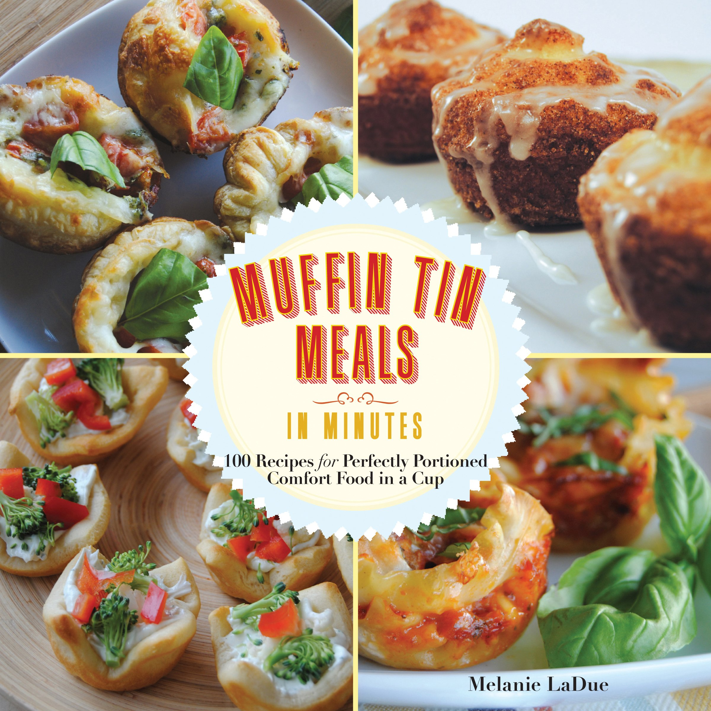 Download Super-Quick Muffin Tin Meals: 70 Recipes for Perfectly Portioned Comfort Food in a Cup ebook