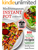 Mediterranean Instant Pot Cookbook: 800 Foolproof, Easy & Healthy Instant Pot Recipes for Beginners and Advanced Users