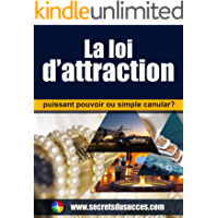 La loi d'attraction : puissant pouvoir ou simple canular ? (Secrets du succès t. 1) (French Edition)