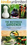 The Waterboxx Gardener: How to Mimic Nature, Stop Watering, and Start Enjoying Your Garden