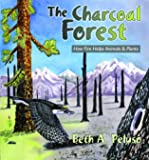 Charcoal Forest, the: How Fire Helps Animals and Plants