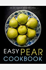 Easy Pear Cookbook: 50 Delicious Pear Recipes (2nd Edition) Kindle Edition