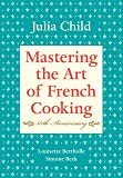 Mastering the Art of French Cooking, Volume I: 50th Anniversary Edition: A Cookbook