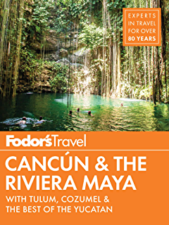 Fodors Cancun & The Riviera Maya: with Tulum, Cozumel & the Best of the