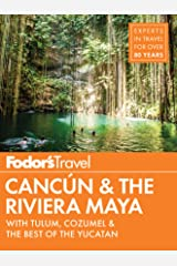 Fodor's Cancun & The Riviera Maya: with Tulum, Cozumel & the Best of the Yucatan (Full-color Travel Guide Book 5) Kindle Edition