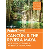 Fodor's Cancun & The Riviera Maya: with Tulum, Cozumel & the Best of the Yucatan (Full-color Travel Guide)