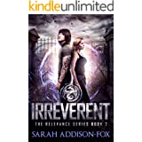 Irreverent: Young Adult Dystopian Romance (The Relevance Series Book 2)