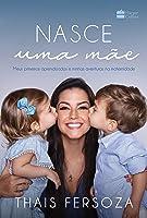 Nasce uma mãe: meus primeiros aprendizados e minhas aventuras na maternidade (edição autografada)
