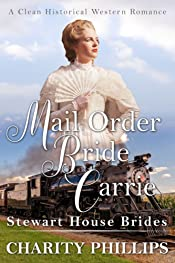 Mail Order Bride Carrie: A Clean Historical Western Romance (Stewart House Brides Book 1)