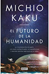 El futuro de la humanidad: La terraformación de Marte, los viajes interestelares, la inmortalidad y nuestro destino más allá de la Tierra (Spanish Edition) Kindle Edition
