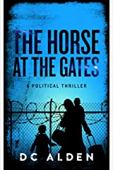 THE HORSE AT THE GATES: An Explosive Political Thriller Kindle Edition