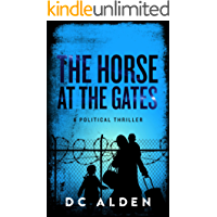 THE HORSE AT THE GATES: A Political Thriller