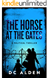 The Horse at the Gates: A Political Conspiracy Thriller