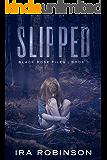 Slipped: Black Rose Files Book 1 (The Black Rose Files)