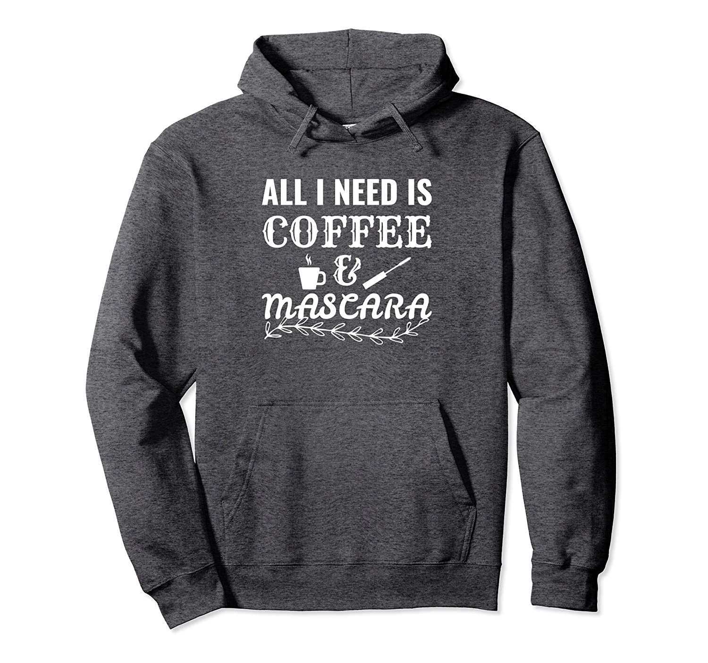 All I Need is Coffee & Mascara Eyelashes Makeup Hoodie-fa