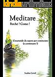 Meditare - Perché? Come? L'essenziale da sapere per cominciare (e continuare!)