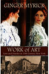 Work of Art: Love & Murder in 19th Century New York Kindle Edition