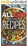 ALL DAY COOKBOOK: Think A Complete Meal: Healthy Family recipes for breakfast, lunch and dinner. A Complete cookbook.