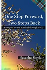 One Step Forward, Two Steps Back: A story of love & survival through NICU Kindle Edition