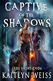 Captive of the Shadows (The Fairy Code Book #1)