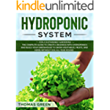 Hydroponic System: For a Sustainable Gardening. The Complete Guide to Create a Business with Hydroponics and Build your…
