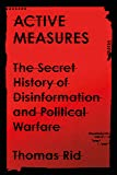 Active Measures: The Secret History of Disinformation and Political Warfare