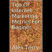 Tips Of Internet Marketing Metrics For Beginer (English Edition)