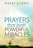 Prayer: Prayers That Birth Powerful Miracles   Over 250 Powerful Prayers For You To Use Every Day Of The Year (A Conquering Christian Series Book 1)