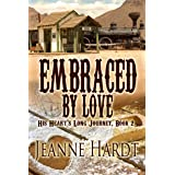 Embraced by Love (His Heart's Long Journey Book 2)