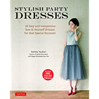Stylish Party Dresses: 26 Easy and Inexpensive Sew-It-Yourself Dresses for That Special Occasion