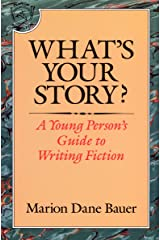 What's Your Story?: A Young Person's Guide to Writing Fiction Kindle Edition