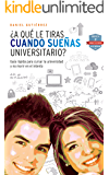 ¿A qué le tiras cuando sueñas universitario?: Guía rápida para cursar la universidad y no morir en el intento